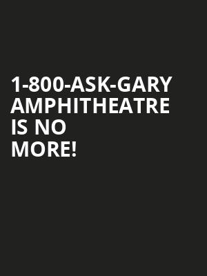 1-800-Ask-Gary Amphitheatre is no more