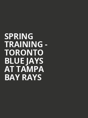 Spring Training - Toronto Blue Jays at Tampa Bay Rays at Charlotte Sports Park