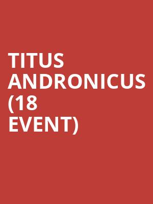 Titus Andronicus (18+ Event) at The Crowbar